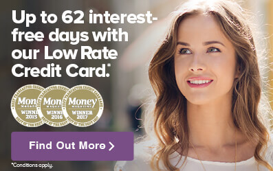 Up to 62 interest free days with our Low Rate Credit Card.